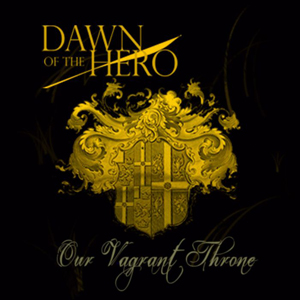 Dawn Of The Hero - Our Vagrant Throne [EP] (2010)